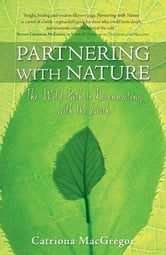 Partnering with Nature - The Wild Path to Reconnecting with the Earth ebook by Catriona MacGregor