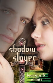 Shadow Slayer (Shadow Series #2) ebook by Laura A. H. Elliott