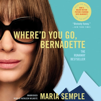 Where'd You Go, Bernadette - A Novel audiobook by Maria Semple