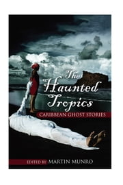 The Haunted Tropics - Caribbean Ghost Stories ebook by Martin Munro