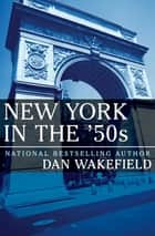 New York in the '50s ebook by Dan Wakefield