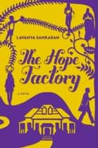 The Hope Factory - A Novel ebook by Lavanya Sankaran