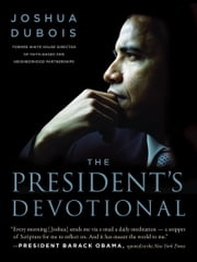 The President's Devotional - The Daily Readings That Inspired President Obama ebook by Joshua DuBois