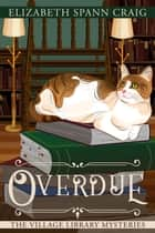 Overdue - The Village Library Mysteries, #2 ebook by Elizabeth Spann Craig