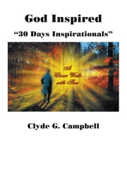 God Inspired - 30 Days Inspirationals ebook by Clyde Campbell