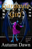 Gargoyle Girl ebook by Autumn Dawn