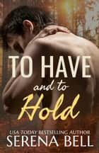 To Have and to Hold ebook by Serena Bell