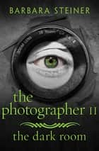 The Photographer II - The Dark Room ebook by Barbara Steiner