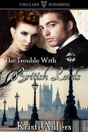 The Trouble with British Lords ebook by Kristi Ahlers