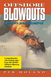Offshore Blowouts: Causes and Control: Causes and Control ebook by Holland, Ph.D., Per