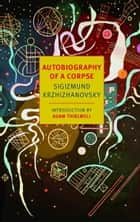 Autobiography of a Corpse ebook by Sigizmund Krzhizhanovsky,Joanne Turnbull,Adam Thirlwell
