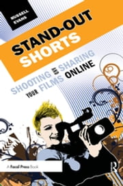Stand-Out Shorts - Shooting and Sharing Your Films Online eBook by Russell Evans