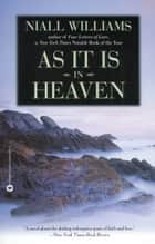 As It Is in Heaven ebook by Niall Williams
