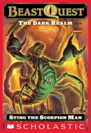 Beast Quest #18: The Dark Realm: Sting the Scorpion Man - Sting The Scorpion Man ebook by Adam Blade,Ezra Tucker