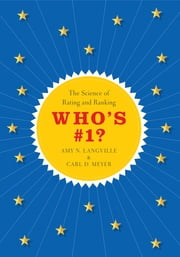 Who's #1? - The Science of Rating and Ranking ebook by Amy N. Langville, Carl D. Meyer