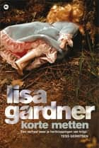 Korte Metten ebook door Lisa Gardner