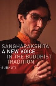 Sangharakshita - A New Voice in the Buddhist Tradition ebook by Subhuti