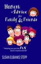 Honest Advice for Family& Friends ebook by Susan Eubanks Stepp