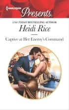 Captive at Her Enemy's Command ebook by Heidi Rice