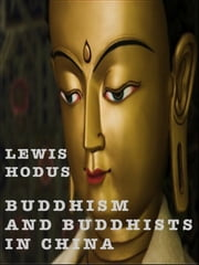 Buddhism and Buddhists in China ebook by Lewis Hodus