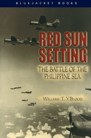 Red Sun Setting: The Battle of the Philippine Sea - The Battle of the Philippine Sea ebook by William T. Y'Blood