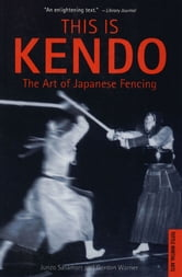 This is Kendo - The Art of Japanese Fencing ebook by Junzo Sasamori,Gordon Warner