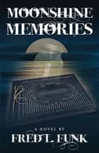 Moonshine Memories ebook by Fred L. Funk
