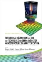 Handbook of Instrumentation and Techniques for Semiconductor Nanostructure Characterization ebook by Richard Haight,Frances M Ross,James B Hannon