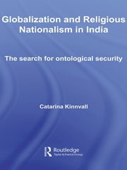 Globalization and Religious Nationalism in India - The Search for Ontological Security ebook by Catarina Kinnvall