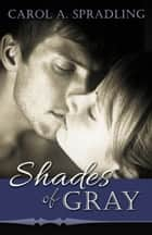 Shades of Gray ebook by Carol A. Spradling