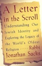 A Letter in the Scroll - Understanding Our Jewish Identity and Exploring the Legacy of the World's Oldest Religion ebook by Rabbi Jonathan Sacks