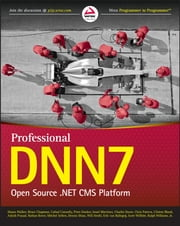 Professional DNN7 - Open Source .NET CMS Platform ebook by Shaun Walker,Bruce Chapman,Cathal Connolly,Peter Donker,Israel Martinez,Charles Nurse,Chris Paterra,Clinton Bland,Ashish Prasad,Nathan Rover,Mitchel Sellers,Dennis Shiao,Will Strohl,Erik van Ballegoij,Scott Willhite,Ralph Williams Jr.