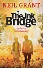 The Ink Bridge ebook by Neil Grant