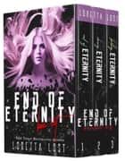 End of Eternity Box Set - Books 1-3 ebook by Loretta Lost
