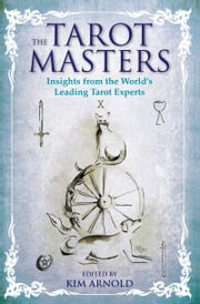The Tarot Masters - Insights From the World's Leading Tarot Experts ebook by Kim Arnold (ed)