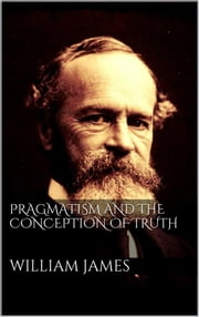 Pragmatism and the Conception of Thruth ebook by William James