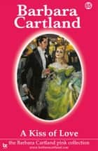 65 A Kiss Of Love ebook by Barbara Cartland