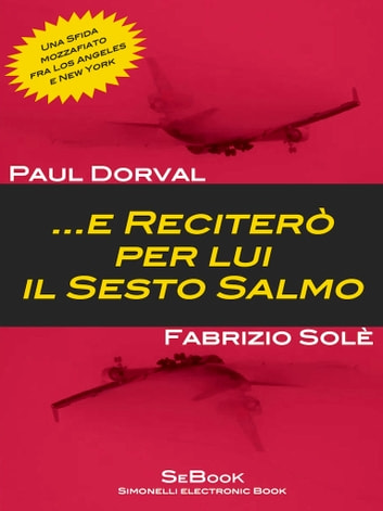 ...e reciterò per lui il Sesto Salmo ebook by Paul Dorval, Fabrizio Solé