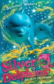 Broken Promises (Silver Dolphins, Book 5) ebook by Summer Waters