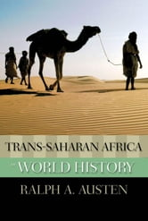 Trans-Saharan Africa In World History ebook by Ralph A. Austen
