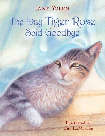The Day Tiger Rose Said Goodbye ebook by Jane Yolen