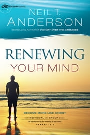 Renewing Your Mind (Victory Series Book #4) - Become More Like Christ ebook by Neil T. Anderson