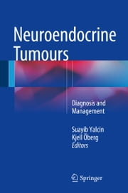 Neuroendocrine Tumours - Diagnosis and Management ebook by