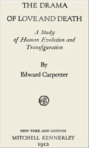 The Drama of Love and Death (Illustrated) ebook by Edward Carpenter