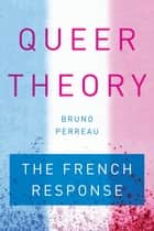 Queer Theory - The French Response ebook by Bruno Perreau