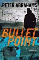 Bullet Point ebook by Peter Abrahams