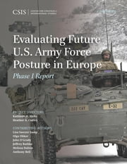Evaluating Future U.S. Army Force Posture in Europe - Phase II Report ebook by Kathleen H. Hicks,Heather A. Conley,Lisa Sawyer Samp,Anthony Bell