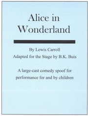 Alice in Wonderland: a stage adaptation ebook by B K Buis