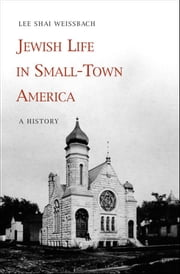 Jewish Life in Small-Town America - A History ebook by Lee Shai Weissbach