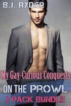 My Gay-Curious Conquests: On the Prowl (3 Book Gay-Curious Bundle) ebook by B.J. Ryder